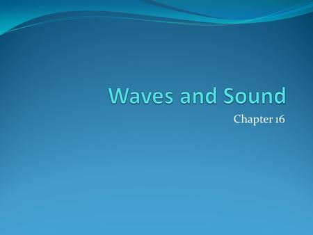 Chapter 16. 16.1 The Nature of Waves 1.A wave is a traveling disturbance. 2.A wave carries energy from place to place.
