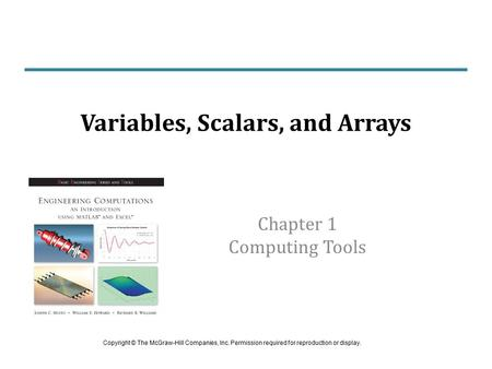 Chapter 1 Computing Tools Variables, Scalars, and Arrays Copyright © The McGraw-Hill Companies, Inc. Permission required for reproduction or display.