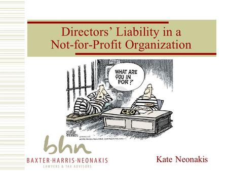 Kate Neonakis Directors' Liability in a Not-for-Profit Organization.