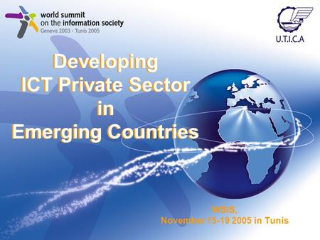 WSIS, November 15-19 2005 in Tunis Developing ICT Private Sector in Emerging Countries.