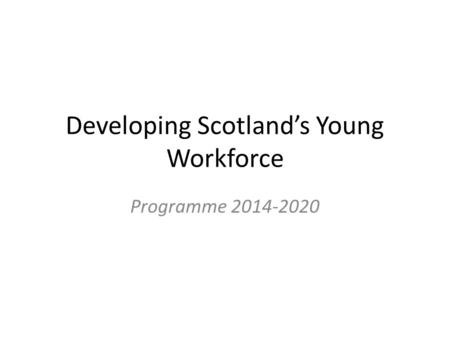 Developing Scotland's Young Workforce Programme 2014-2020.