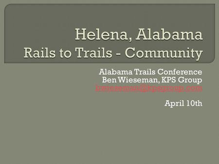 Alabama Trails Conference Ben Wieseman, KPS Group April 10th.