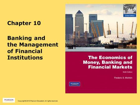 Copyright © 2010 Pearson Education. All rights reserved. Chapter 10 Banking and the Management of Financial Institutions.