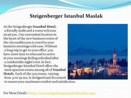 Steigenberger Istanbul Maslak At the Steigenberger Istanbul Hotel, a friendly smile and a warm welcome await you. Our convenient location in the heart.