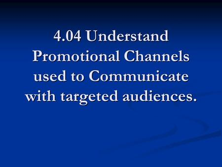 4.04 Understand <strong>Promotional</strong> Channels used to Communicate with targeted audiences.