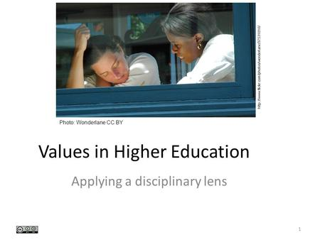 Values in Higher Education Applying a disciplinary lens Photo: Wonderlane CC BY  1.