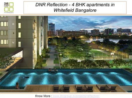 Know More : www.dnrgroup.in/projects/reflection/ www.dnrgroup.in/projects/reflection/ DNR Reflection - 4 BHK apartments in Whitefield Bangalore.