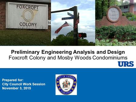 Preliminary Engineering Analysis and Design Foxcroft Colony and Mosby Woods Condominiums Prepared for: City Council Work Session November 3, 2015.