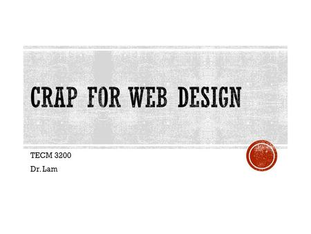 TECM 3200 Dr. Lam. Project 1: Designing/developing a professional website  Web design process  Content on the web  Laying out your website.