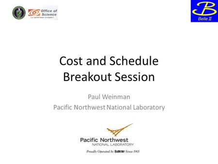 Cost and Schedule Breakout Session Paul Weinman Pacific Northwest National Laboratory.