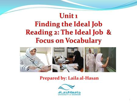 1 Prepared by: Laila al-Hasan. Unit 1: Finding the Ideal Job Part 3: Reading Reading 2: The Ideal Job A Newspaper Report 1.Summary 2.Exercises Part 4: