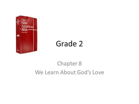 Grade 2 Chapter 8 We Learn About God's Love. The Bible is the Book of God's Word Key Word Bible: The book in which God's Word is written.