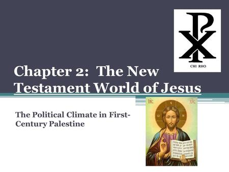 Chapter 2: The New Testament World of Jesus The Political Climate in First- Century Palestine.