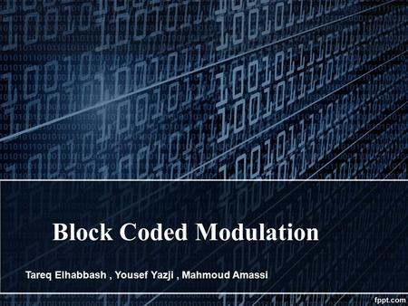Block Coded Modulation Tareq Elhabbash, Yousef Yazji, Mahmoud Amassi.