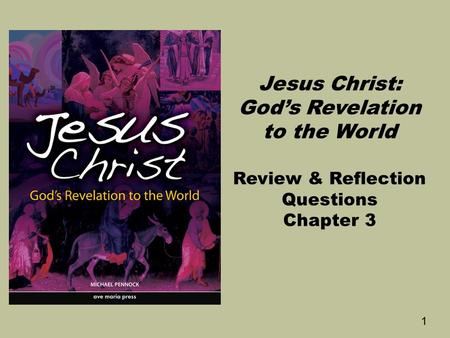1 Jesus Christ: God's Revelation to the World Review & Reflection Questions Chapter 3.