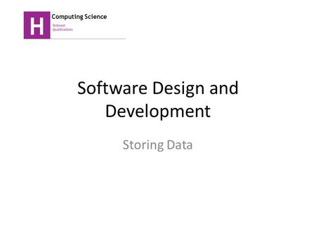 Software Design and Development Storing Data Computing Science.