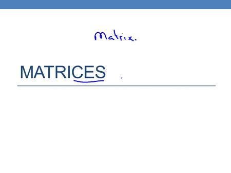 MATRICES. Matrix – Used to store numbers Dimensions: Row x Column (Each entry is called an element)