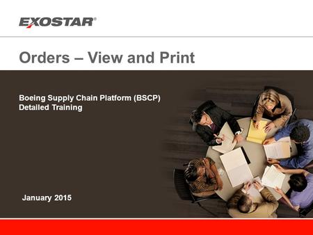 Orders – View and Print Boeing Supply Chain Platform (BSCP) Detailed Training January 2015.