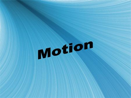 A. Motion is when an object changes its position relative to a reference point ( an object or place is used to determine if an object changes position).