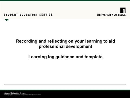 Recording and reflecting on your learning to aid professional development Learning log guidance and template.