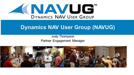 @NAVUG. Objective: Build User Group Communities through engagement. Vision: Enable partners and their customers to enrich their lives and business success.