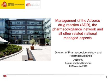 1 Division of Pharmacoepidemiology and Pharmacovigilance AEMPS Dolores Montero Corominas 20 November 2015 1 Management of the Adverse drug reaction (ADR),