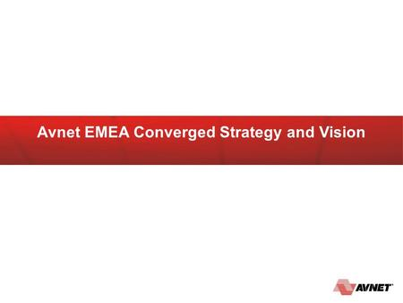 Avnet EMEA Converged Strategy and Vision. Converged Infrastructure Observations Industry Leading Converged Infrastructure – Industry Leading Distribution.