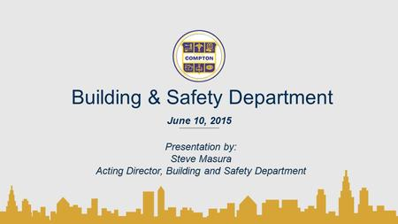 Building & Safety Department June 10, 2015. 2 Mission Statement To protect the health, safety, and general welfare of the citizens of the community through.