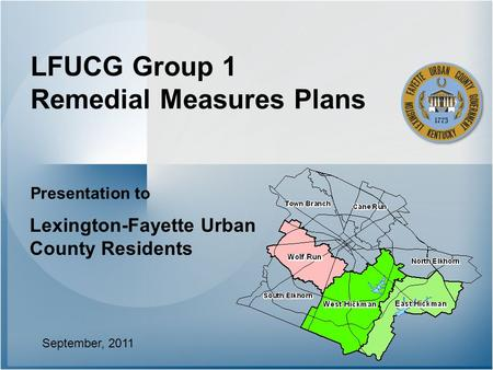 LFUCG Group 1 Remedial Measures Plans September, 2011 Presentation to Lexington-Fayette Urban County Residents.