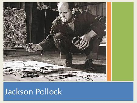Jackson Pollock. Original Style full of energy & expression To him the important part of art was HOW he did it.