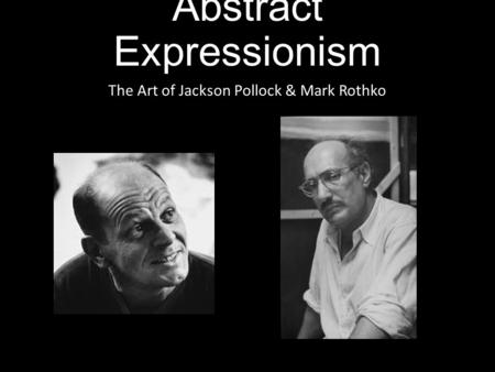 Abstract Expressionism The Art of Jackson Pollock & Mark Rothko.
