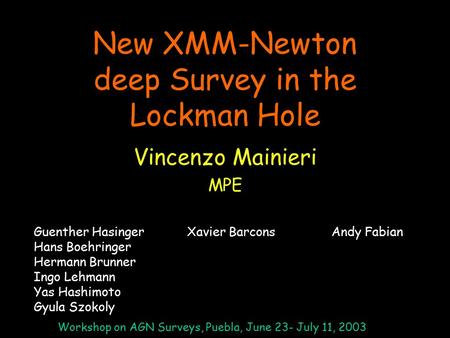 New XMM-Newton deep Survey in the Lockman Hole Vincenzo Mainieri MPE Workshop on AGN Surveys, Puebla, June 23- July 11, 2003 Guenther Hasinger Hans Boehringer.