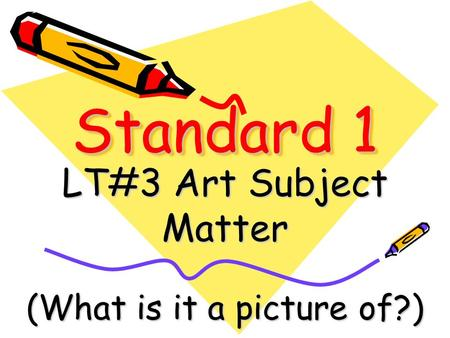 Standard 1 LT#3 Art Subject Matter (What is it a picture of?)