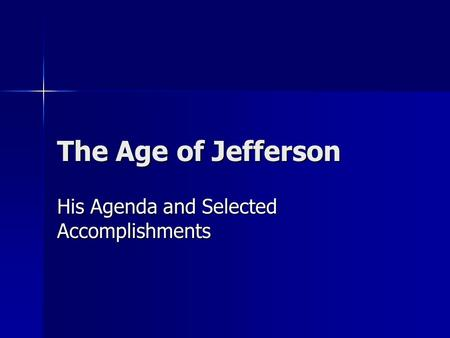 The Age of Jefferson His Agenda and Selected Accomplishments.