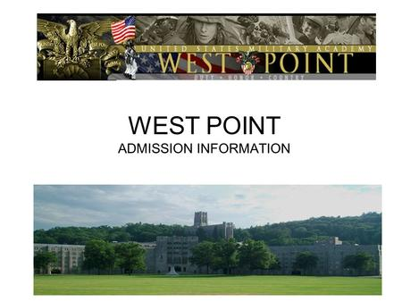 WEST POINT ADMISSION INFORMATION. To educate, train and inspire the Corp of Cadets so that each graduate is commissioned leader of character committed.