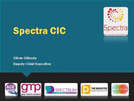 Spectra CIC Oliver Gilbody Deputy Chief Executive Oliver Gilbody Deputy Chief Executive.