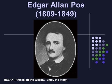 Edgar Allan Poe (1809-1849) RELAX – this is on the Weebly. Enjoy the story…