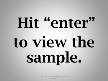 "Hit ""enter"" to view the sample. (C) 2014 by Exercise ETC. ALl rights reserved."