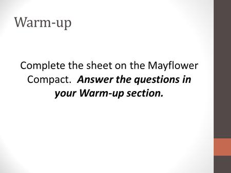 Warm-up Complete the sheet on the Mayflower Compact. Answer the questions in your Warm-up section.