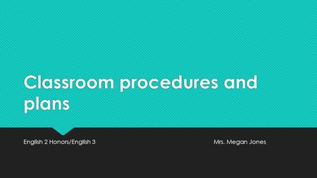 Classroom procedures and plans English 2 Honors/English 3Mrs. Megan Jones.