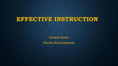 EFFECTIVE INSTRUCTION Lindsey Brown Florida State University.