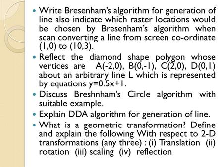Write Bresenham's algorithm for generation of line also indicate which raster locations would be chosen by Bresenham's algorithm when scan converting a.