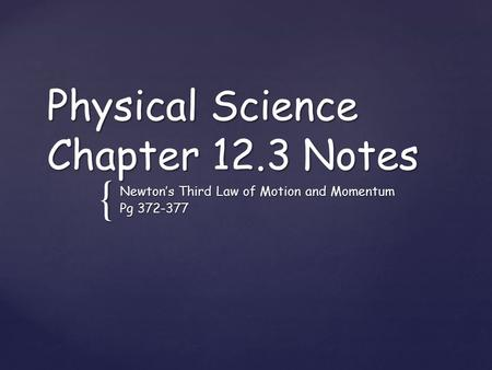 { Physical Science Chapter 12.3 Notes Newton's Third Law of Motion and Momentum Pg 372-377.