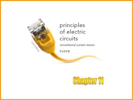 Chapter 11 Principles of Electric Circuits, Conventional Flow, 9 th ed. Floyd © 2010 Pearson Higher Education, Upper Saddle River, NJ 07458. All Rights.