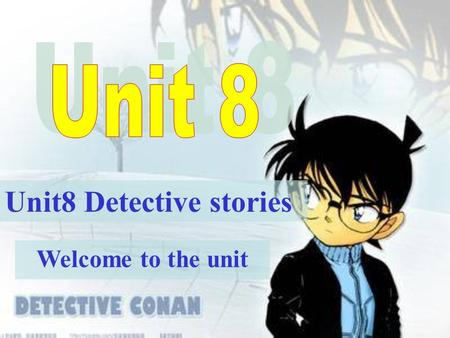 Welcome to the unit Unit8 Detective stories Who are they?