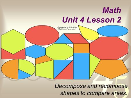 Math Unit 4 Lesson 2 Decompose and recompose shapes to compare areas.