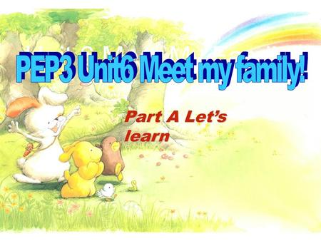 Unit 6 Meet My Family Part A Let's learn mother father + = parents.