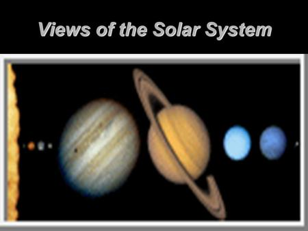 Views of the Solar System Sun and Planets. Planet Planet means to wander. Planet means to wander. Planets change position against the background of motionless.