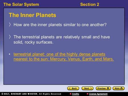 The Solar SystemSection 2 The Inner Planets 〉 How are the inner planets similar to one another? 〉 The terrestrial planets are relatively small and have.
