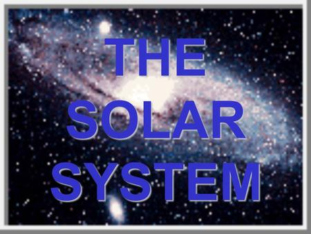 THE SOLAR SYSTEM THE NINE PLANETS THE INNER PLANETS The solar system is divided into two groups of planets - inner and outer. Inner planets are called.